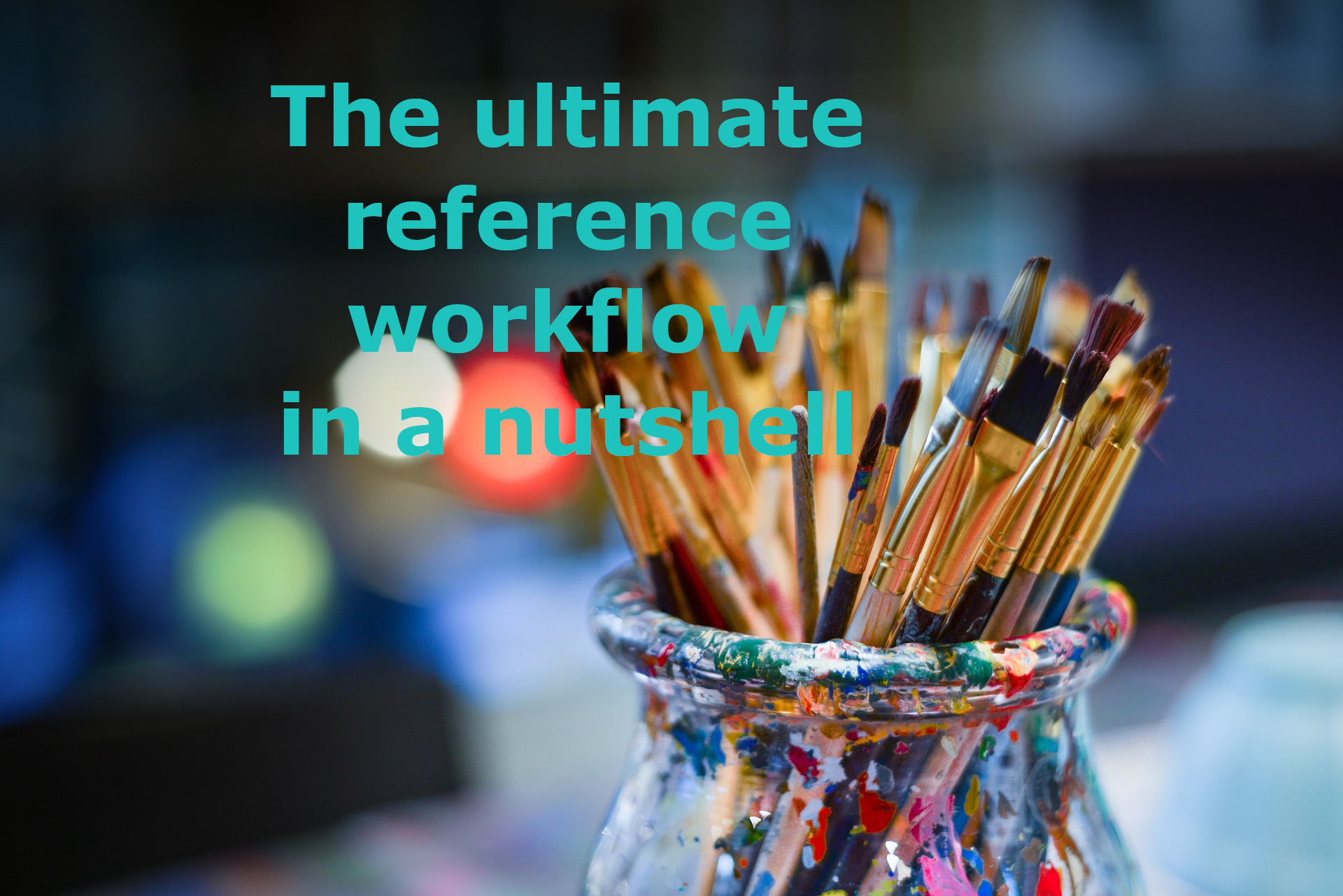 the_ultimate_reference_workflow_in_a_nutshell_featured