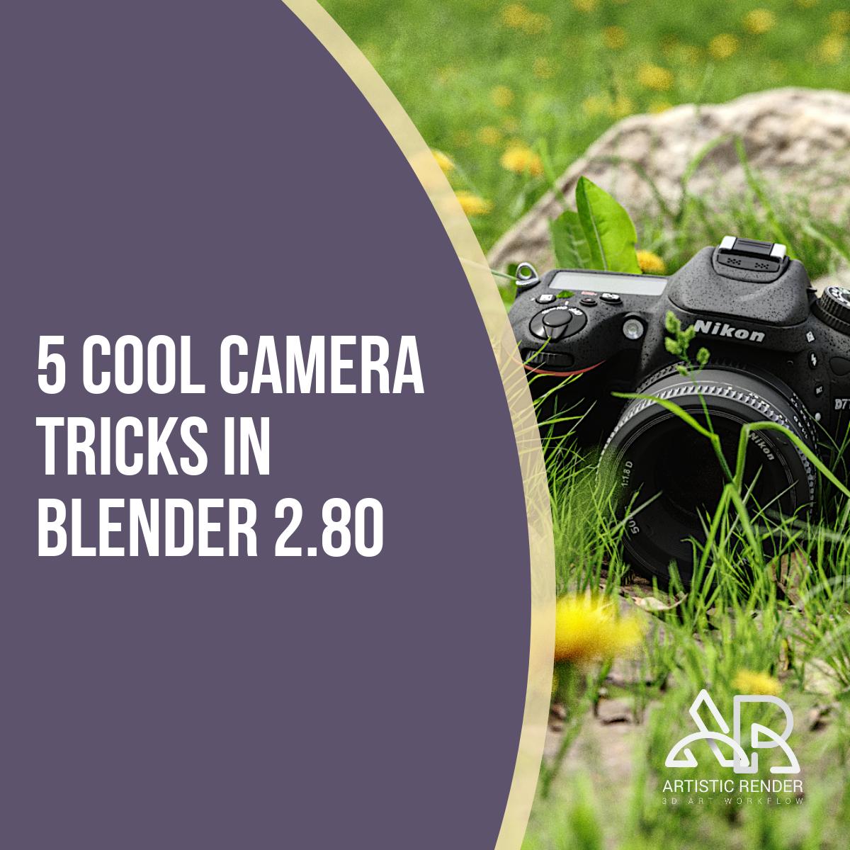 5 cool camera tricks in Blender 2 80 | Artisticrender com